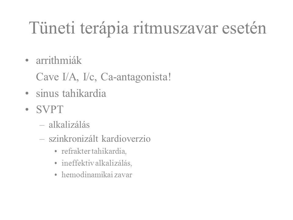 Tüneti terápia ritmuszavar esetén arrithmiák Cave I/A, I/c, Ca-antagonista! sinus tahikardia SVPT –alkalizálás –szinkronizált kardioverzio refrakter t