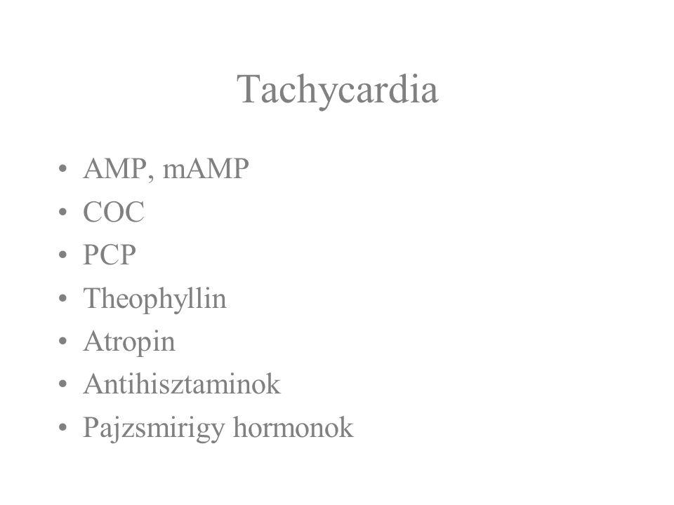 Tachycardia AMP, mAMP COC PCP Theophyllin Atropin Antihisztaminok Pajzsmirigy hormonok