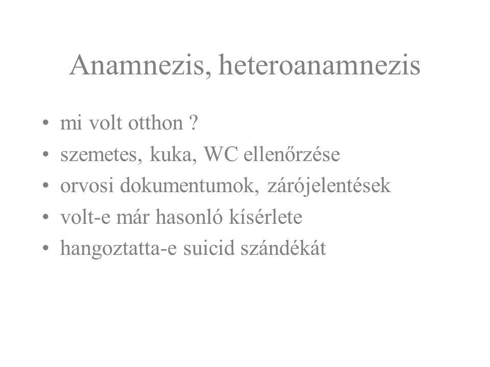 Anamnezis, heteroanamnezis mi volt otthon ? szemetes, kuka, WC ellenőrzése orvosi dokumentumok, zárójelentések volt-e már hasonló kísérlete hangoztatt