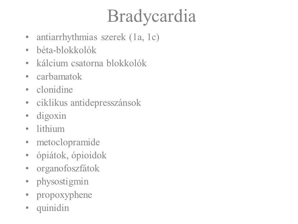 Bradycardia antiarrhythmias szerek (1a, 1c) béta-blokkolók kálcium csatorna blokkolók carbamatok clonidine ciklikus antidepresszánsok digoxin lithium