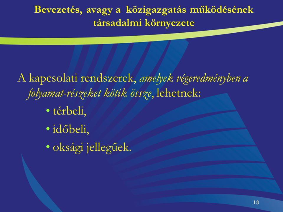 18 Bevezetés, avagy a közigazgatás működésének társadalmi környezete A kapcsolati rendszerek, amelyek végeredményben a folyamat-részeket kötik össze,