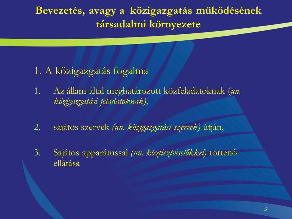 4 Bevezetés, avagy a közigazgatás működésének társadalmi környezete A közigazgatás pillérei: -szervezet, -személyzet, -működés (feladatok ellátása), = ügyintézés