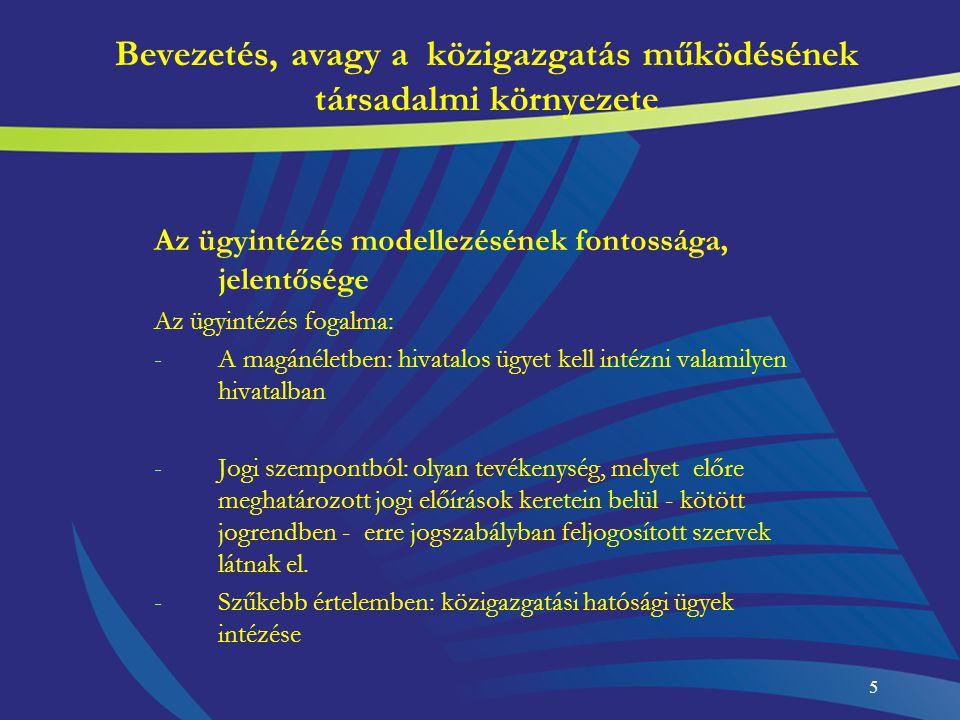 6 Bevezetés, avagy a közigazgatás működésének társadalmi környezete Ügyintézés: - nem egyetlen munkamozzanat, -cselekvések sorozata, -szabályozott (anyagi és eljárásjogi) rendben történő folyamat