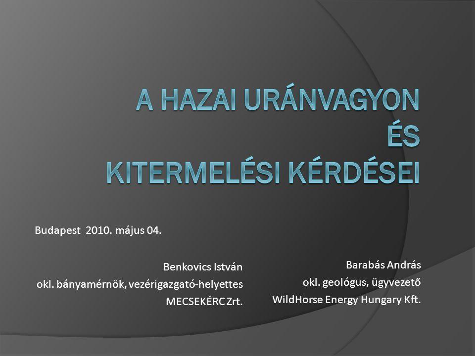 Barabás András okl. geológus, ügyvezető WildHorse Energy Hungary Kft. Benkovics István okl. bányamérnök, vezérigazgató-helyettes MECSEKÉRC Zrt. Budape