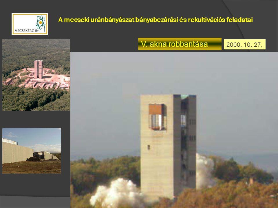 V. akna robbantása 2000. 10. 27. A mecseki uránbányászat bányabezárási és rekultivációs feladatai
