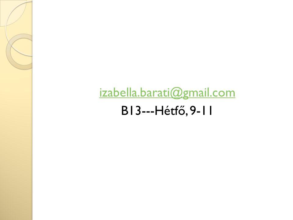 izabella.barati@gmail.com B13---Hétfő, 9-11
