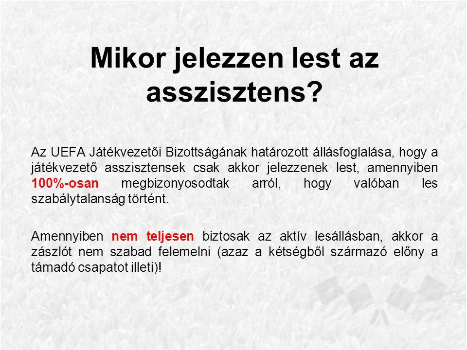 Az UEFA Játékvezetői Bizottságának határozott állásfoglalása, hogy a játékvezető asszisztensek csak akkor jelezzenek lest, amennyiben 100%-osan megbizonyosodtak arról, hogy valóban les szabálytalanság történt.