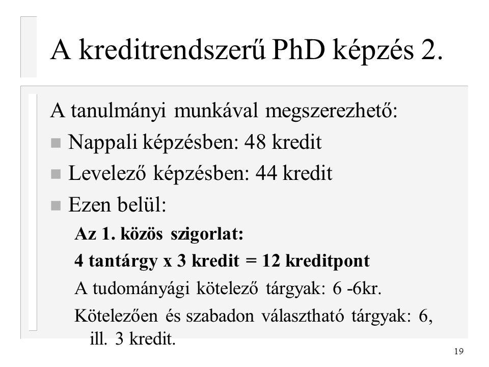 19 A kreditrendszerű PhD képzés 2. A tanulmányi munkával megszerezhető: n Nappali képzésben: 48 kredit n Levelező képzésben: 44 kredit n Ezen belül: A