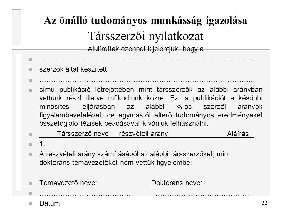 22 Az önálló tudományos munkásság igazolása Társszerzői nyilatkozat Alulírottak ezennel kijelentjük, hogy a ……………………………………………………………………………….. szerzők á