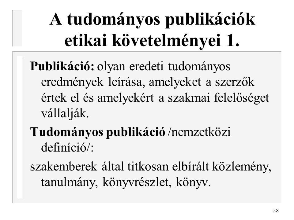 28 A tudományos publikációk etikai követelményei 1. Publikáció: olyan eredeti tudományos eredmények leírása, amelyeket a szerzők értek el és amelyekér