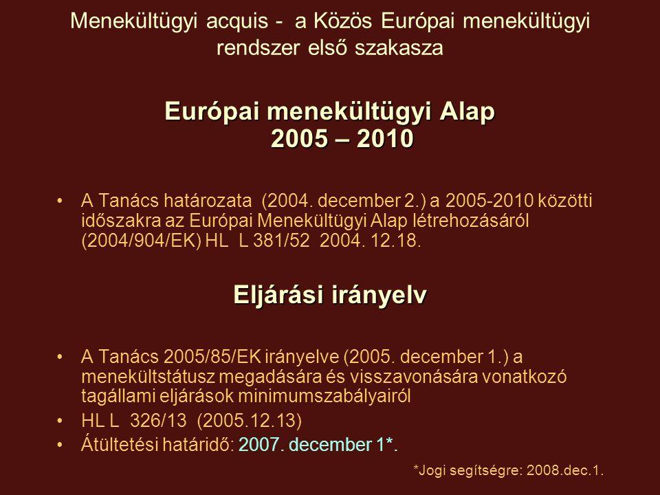 Menekültügyi acquis - a Közös Európai menekültügyi rendszer első szakasza Európai menekültügyi Alap 2005 – 2010 A Tanács határozata (2004.