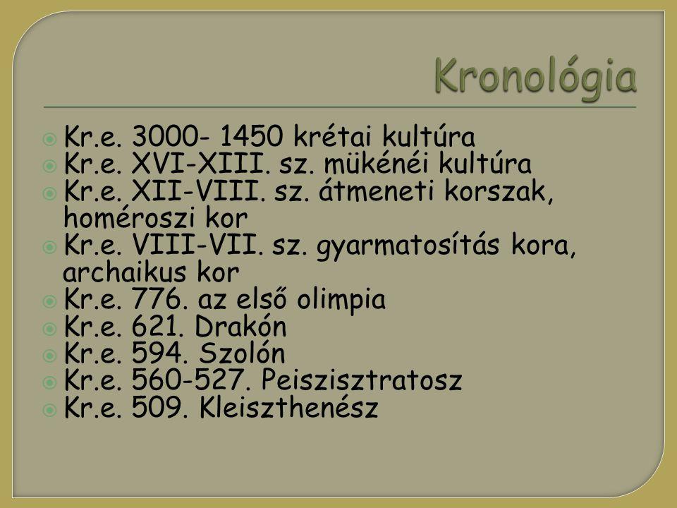  Kr.e. 3000- 1450 krétai kultúra  Kr.e. XVI-XIII. sz. mükénéi kultúra  Kr.e. XII-VIII. sz. átmeneti korszak, homéroszi kor  Kr.e. VIII-VII. sz. gy