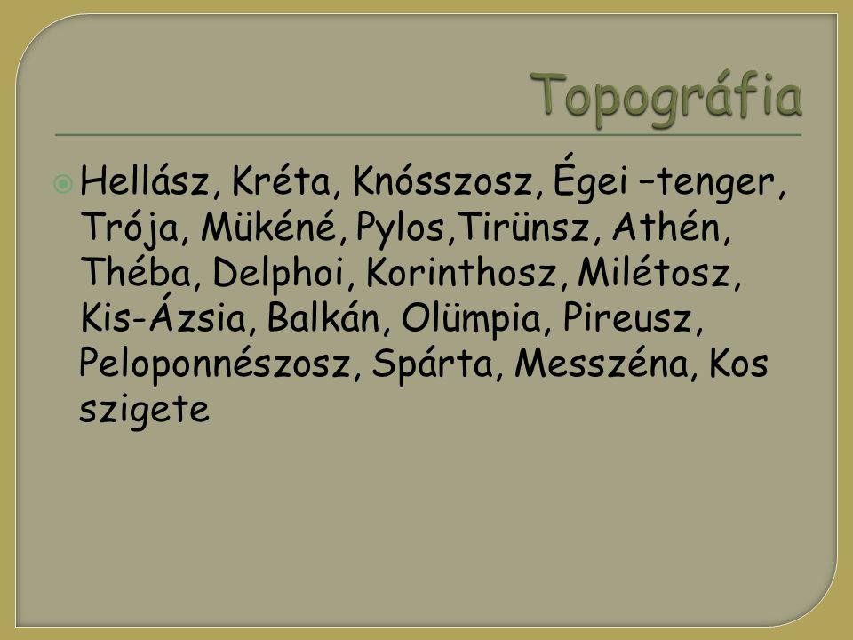  Hellász, Kréta, Knósszosz, Égei –tenger, Trója, Mükéné, Pylos,Tirünsz, Athén, Théba, Delphoi, Korinthosz, Milétosz, Kis-Ázsia, Balkán, Olümpia, Pire