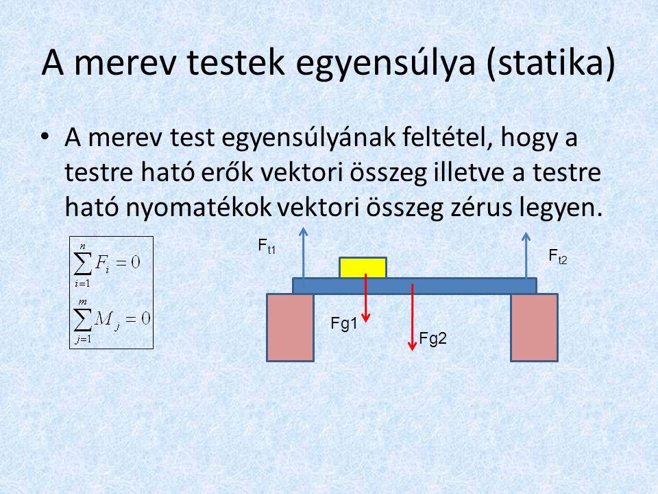 A merev testek egyensúlya (statika) A merev test egyensúlyának feltétel, hogy a testre ható erők vektori összeg illetve a testre ható nyomatékok vekto