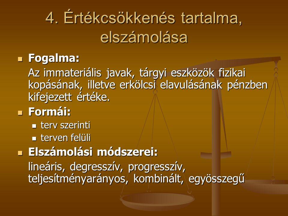 4. Értékcsökkenés tartalma, elszámolása Fogalma: Fogalma: Az immateriális javak, tárgyi eszközök fizikai kopásának, illetve erkölcsi elavulásának pénz