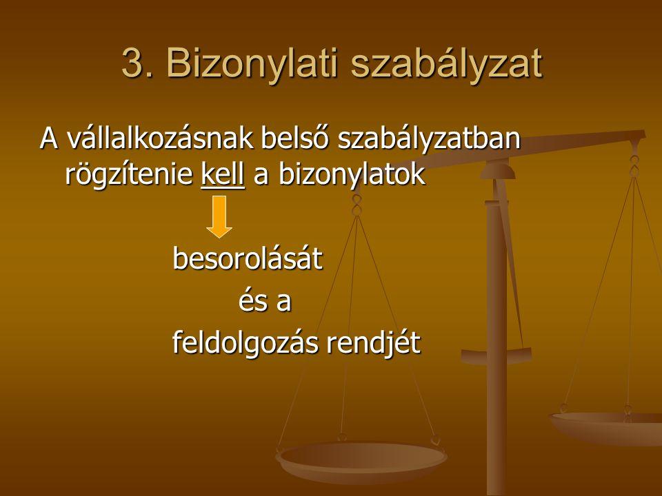 3. Bizonylati szabályzat A vállalkozásnak belső szabályzatban rögzítenie kell a bizonylatok besorolását és a feldolgozás rendjét