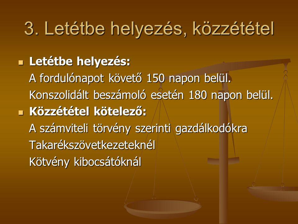 3. Letétbe helyezés, közzététel Letétbe helyezés: Letétbe helyezés: A fordulónapot követő 150 napon belül. Konszolidált beszámoló esetén 180 napon bel