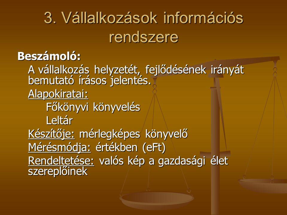 3. Vállalkozások információs rendszere Beszámoló: A vállalkozás helyzetét, fejlődésének irányát bemutató írásos jelentés. Alapokiratai: Főkönyvi könyv