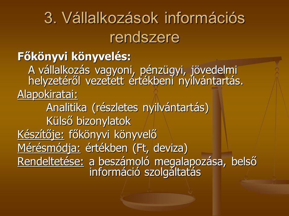 3. Vállalkozások információs rendszere Főkönyvi könyvelés: A vállalkozás vagyoni, pénzügyi, jövedelmi helyzetéről vezetett értékbeni nyilvántartás. Al