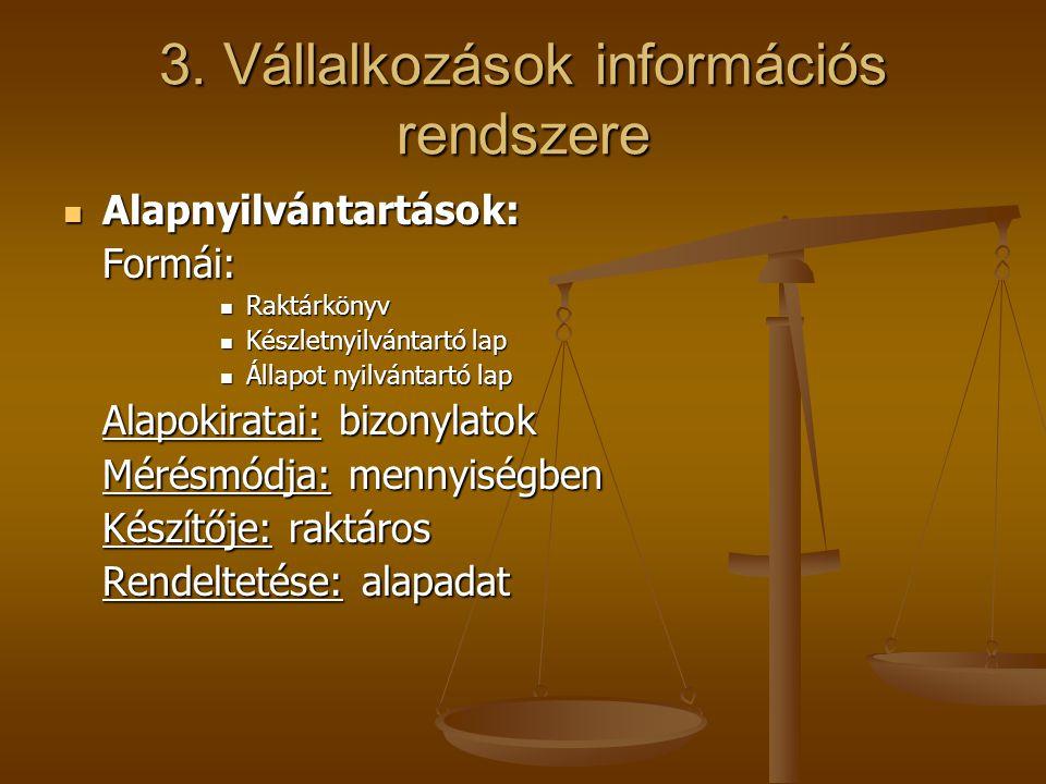 3. Vállalkozások információs rendszere Alapnyilvántartások: Alapnyilvántartások:Formái: Raktárkönyv Raktárkönyv Készletnyilvántartó lap Készletnyilván