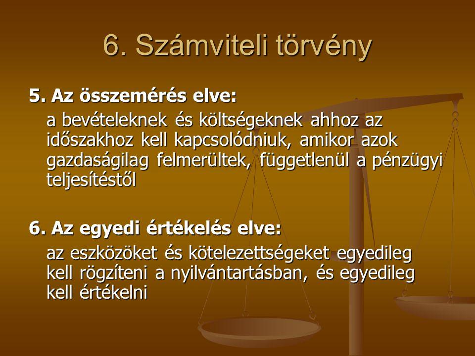6. Számviteli törvény 5. Az összemérés elve: a bevételeknek és költségeknek ahhoz az időszakhoz kell kapcsolódniuk, amikor azok gazdaságilag felmerült