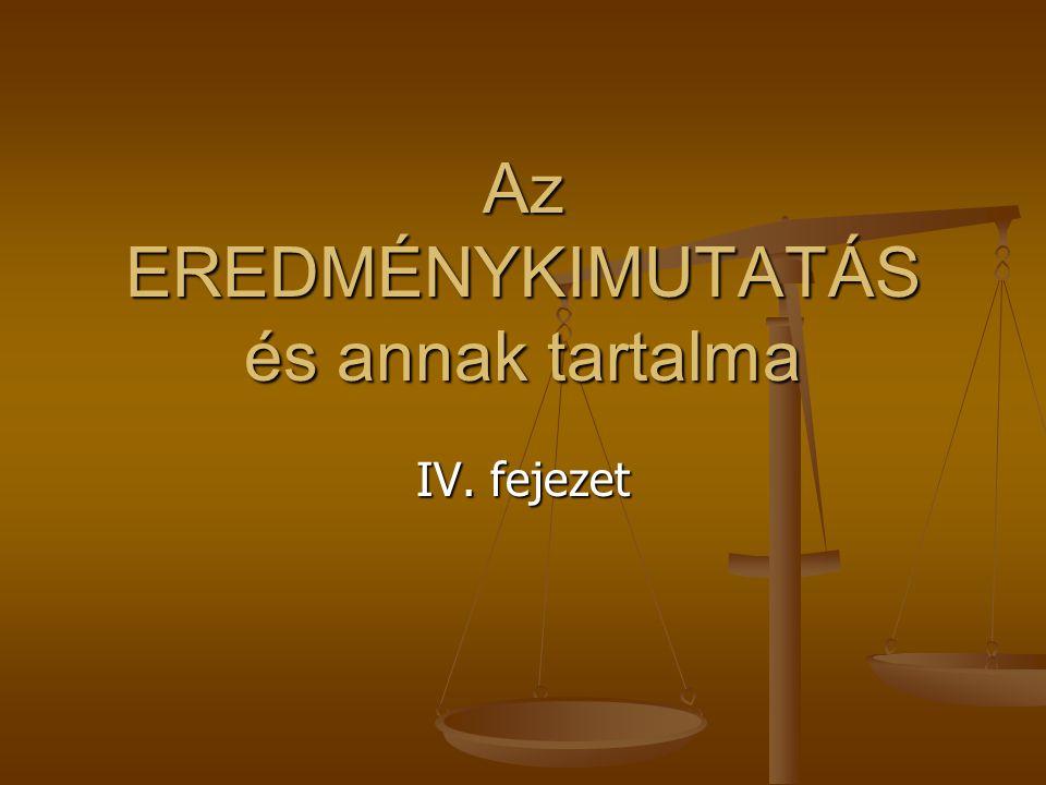 Az EREDMÉNYKIMUTATÁS és annak tartalma IV. fejezet