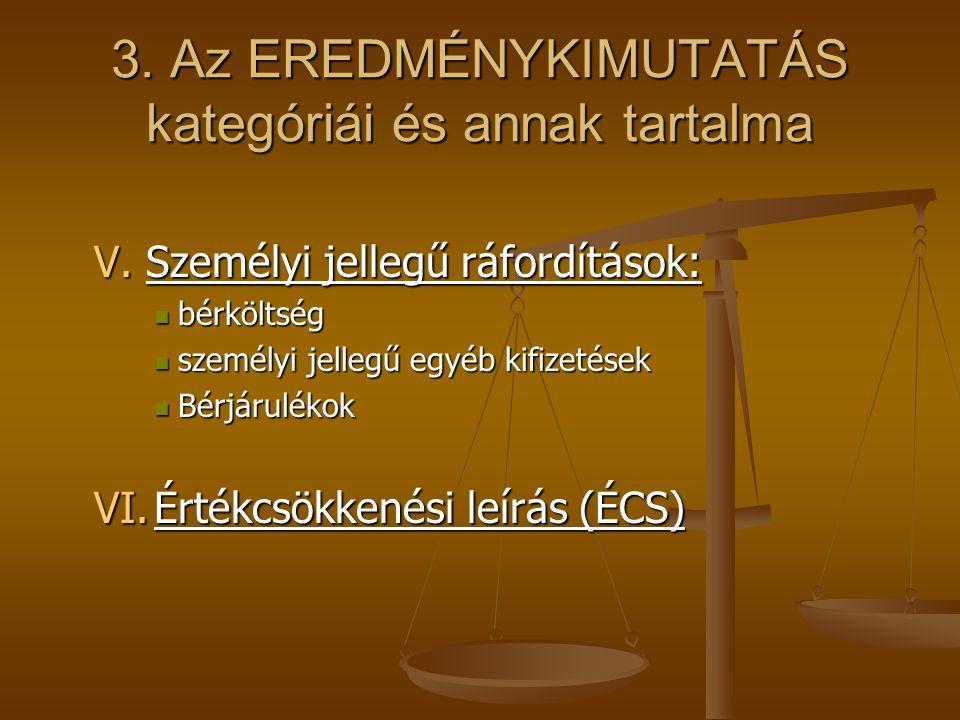 3. Az EREDMÉNYKIMUTATÁS kategóriái és annak tartalma V. Személyi jellegű ráfordítások: bérköltség bérköltség személyi jellegű egyéb kifizetések személ
