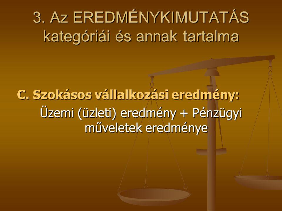 3. Az EREDMÉNYKIMUTATÁS kategóriái és annak tartalma C. Szokásos vállalkozási eredmény: Üzemi (üzleti) eredmény + Pénzügyi műveletek eredménye