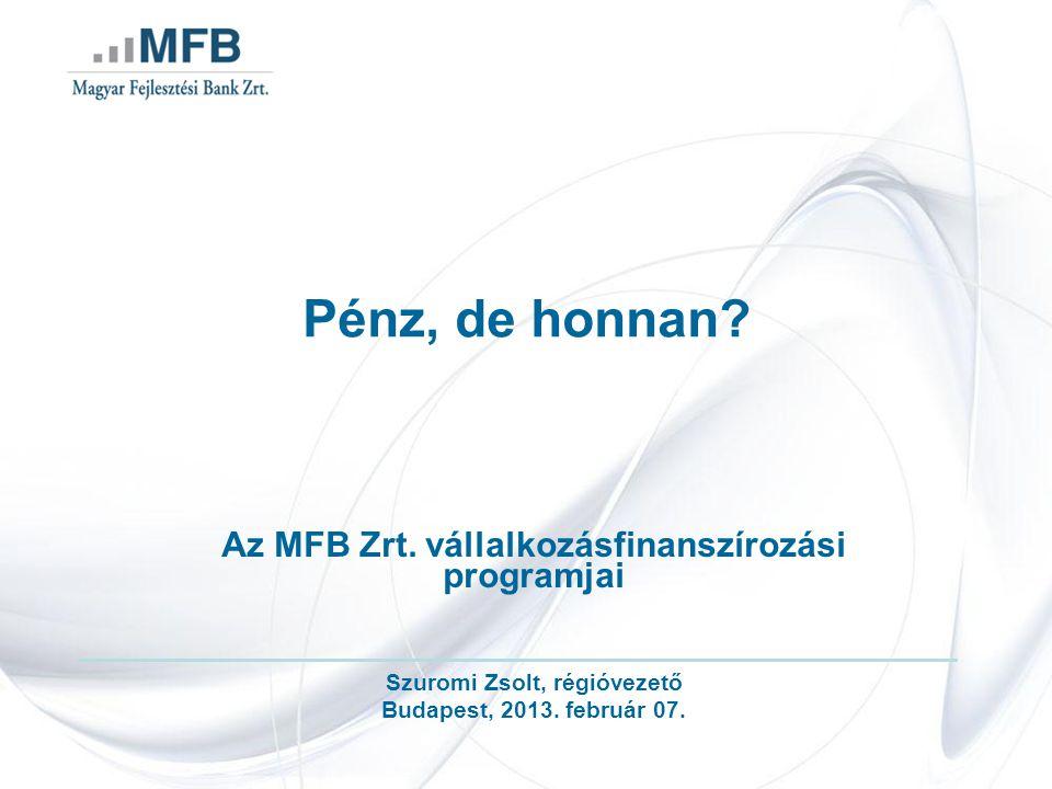 MFB Vállalkozásfinanszírozási Program Támogatás Plusz kiegészítő termékcsomag: MFB Vállalkozásfinanszírozási Program Támogatás Plusz ÁFA Hitel MFB Vállalkozásfinanszírozási Program Támogatás Plusz Támogatást Megelőlegező Hitel MFB Vállalkozásfinanszírozási Program Támogatás Plusz Támogatási Bankgarancia MFB Vállalkozásfinanszírozási Program ÁFA Hitel Támogatást Megelőlegező Hitel Támogatási Bankgarancia
