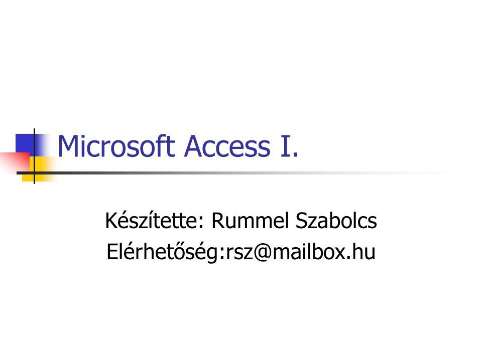 Microsoft Access I. Készítette: Rummel Szabolcs Elérhetőség:rsz@mailbox.hu