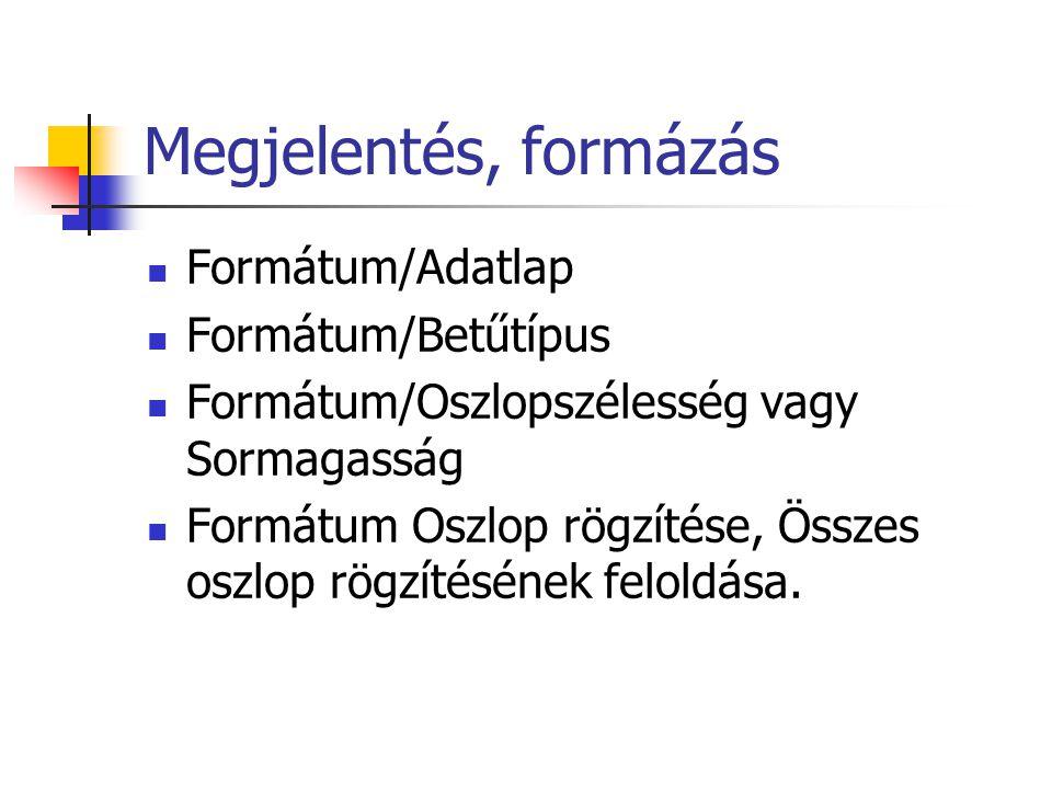 Megjelentés, formázás Formátum/Adatlap Formátum/Betűtípus Formátum/Oszlopszélesség vagy Sormagasság Formátum Oszlop rögzítése, Összes oszlop rögzítésének feloldása.
