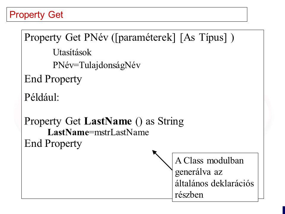 14 Property Let Property Let PNév([paraméterek] érték [As Típus] ) Utasítások TulajdonságNév=érték End Property Example: Property Let LastName (strLastName as String) mstrLastName=strLastName End Property