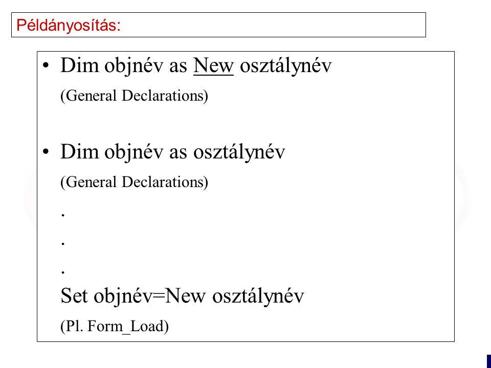 15 Példányosítás: Dim objnév as New osztálynév (General Declarations) Dim objnév as osztálynév (General Declarations).
