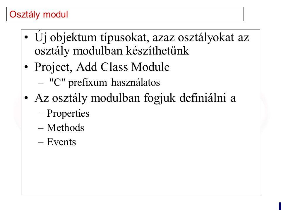 3 Osztály modul Új objektum típusokat, azaz osztályokat az osztály modulban készíthetünk Project, Add Class Module – C prefixum használatos Az osztály modulban fogjuk definiálni a –Properties –Methods –Events