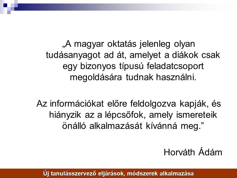 """""""A magyar oktatás jelenleg olyan tudásanyagot ad át, amelyet a diákok csak egy bizonyos típusú feladatcsoport megoldására tudnak használni. Az informá"""