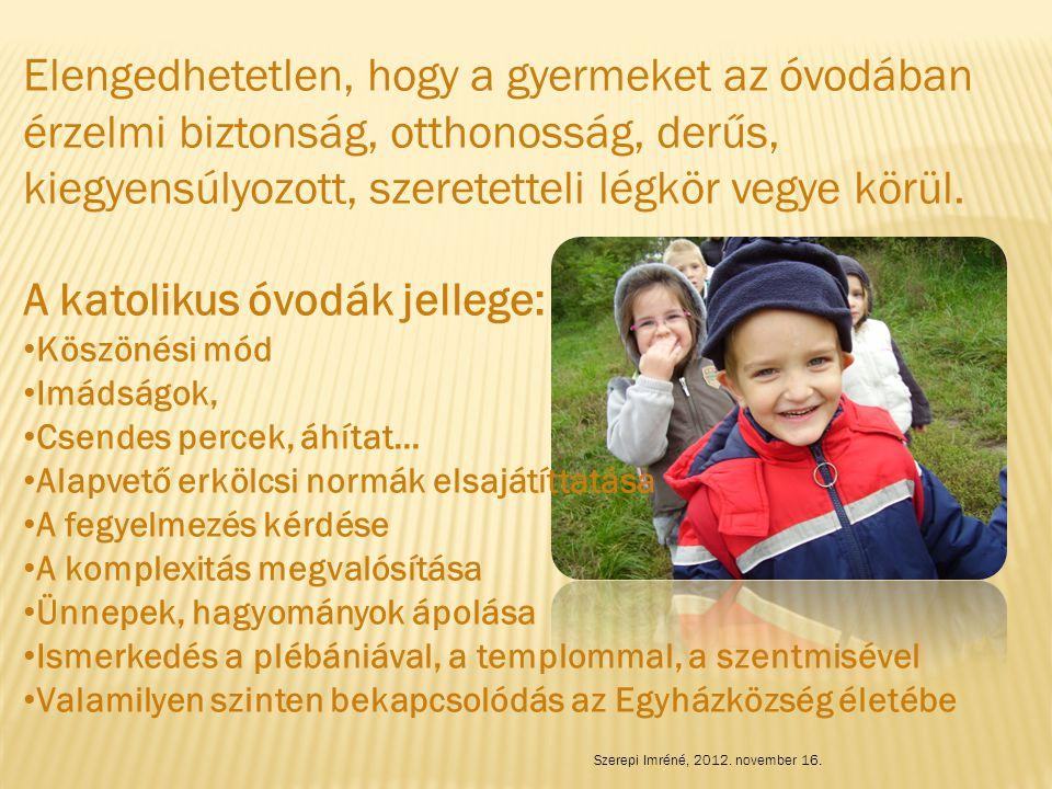 Elengedhetetlen, hogy a gyermeket az óvodában érzelmi biztonság, otthonosság, derűs, kiegyensúlyozott, szeretetteli légkör vegye körül. A katolikus óv