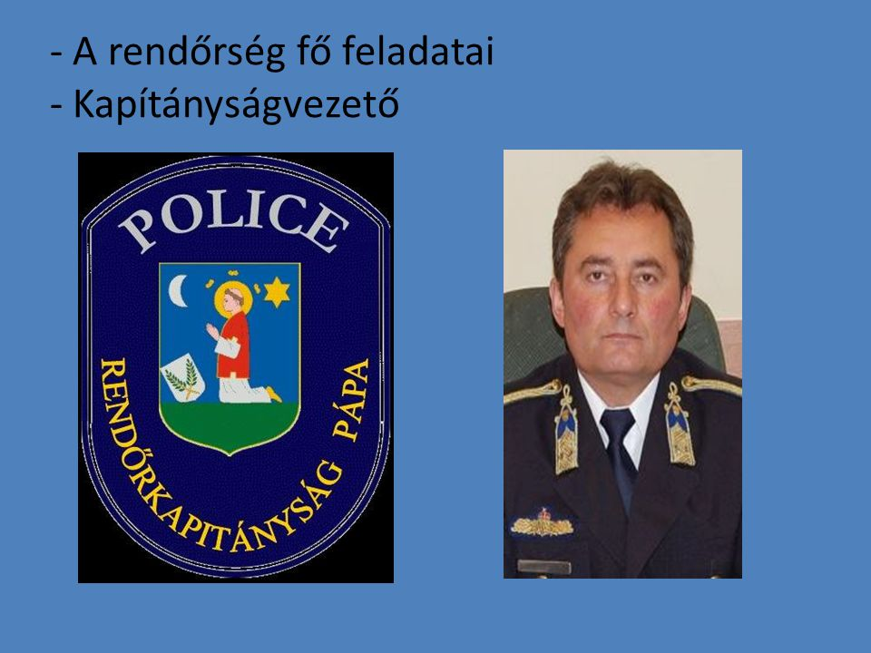 - A rendőrség fő feladatai - Kapítányságvezető