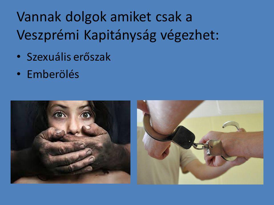 Vannak dolgok amiket csak a Veszprémi Kapitányság végezhet: Szexuális erőszak Emberölés