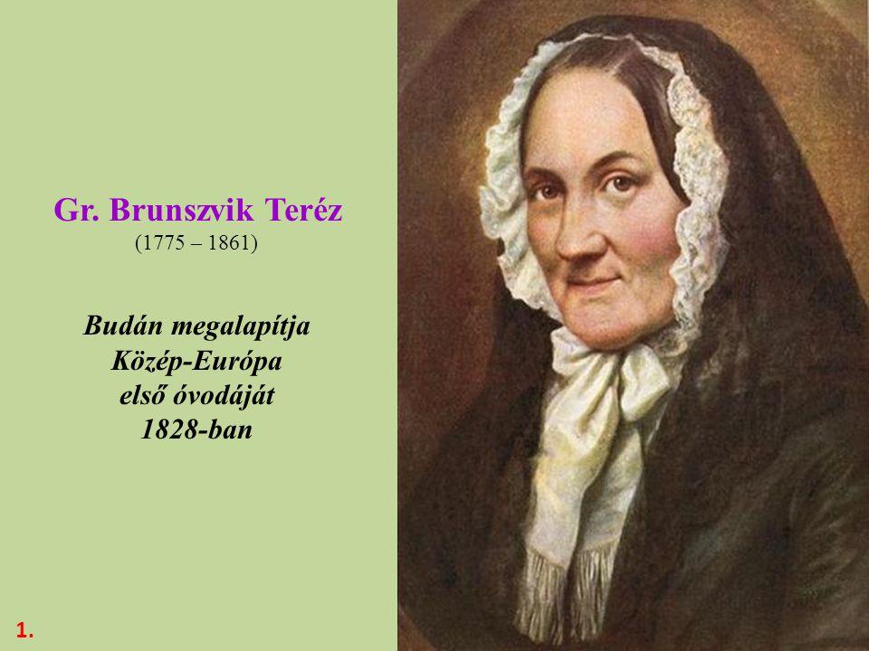 Gr. Brunszvik Teréz (1775 – 1861) Budán megalapítja Közép-Európa első óvodáját 1828-ban 1.
