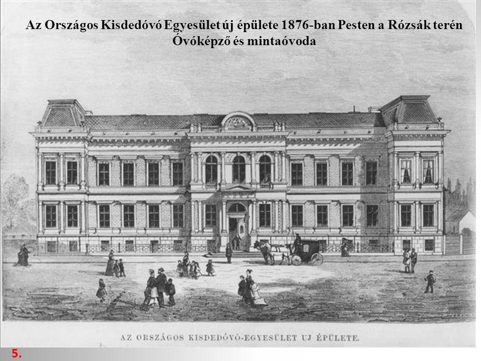 Az Országos Kisdedóvó Egyesület új épülete 1876-ban Pesten a Rózsák terén Óvóképző és mintaóvoda 5.
