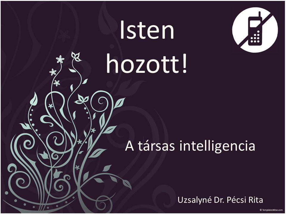 Isten hozott! A társas intelligencia Uzsalyné Dr. Pécsi Rita