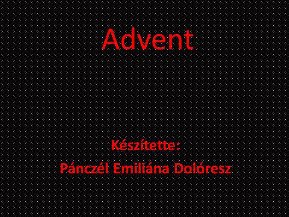 Advent Készítette: Pánczél Emiliána Dolóresz