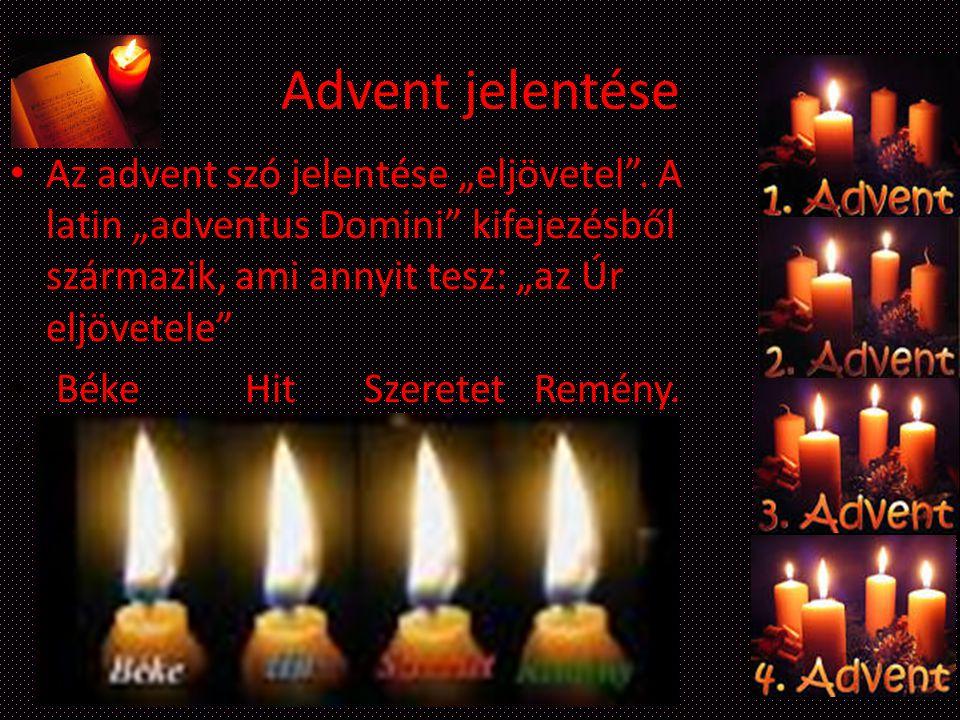 """Advent jelentése Az advent szó jelentése """"eljövetel"""". A latin """"adventus Domini"""" kifejezésből származik, ami annyit tesz: """"az Úr eljövetele"""" Béke Hit S"""