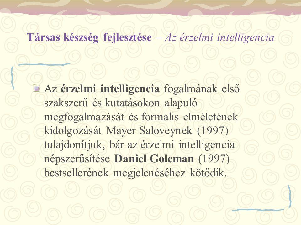 Társas készség fejlesztése – Az érzelmi intelligencia Az érzelmi intelligencia fogalmának első szakszerű és kutatásokon alapuló megfogalmazását és for
