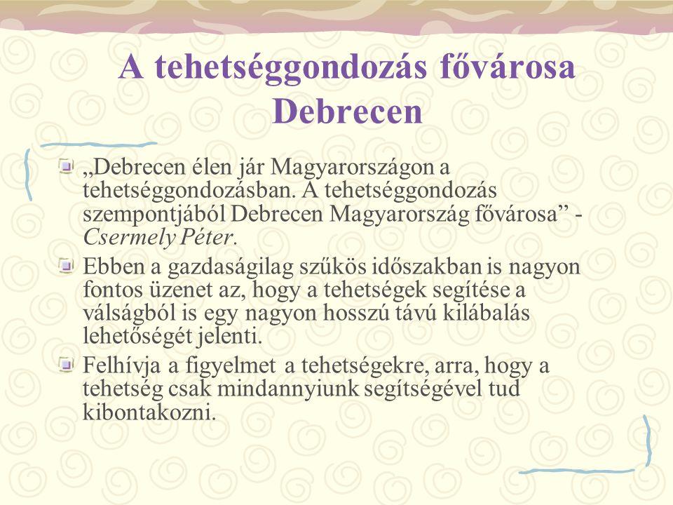 """A tehetséggondozás fővárosa Debrecen """"Debrecen élen jár Magyarországon a tehetséggondozásban. A tehetséggondozás szempontjából Debrecen Magyarország f"""