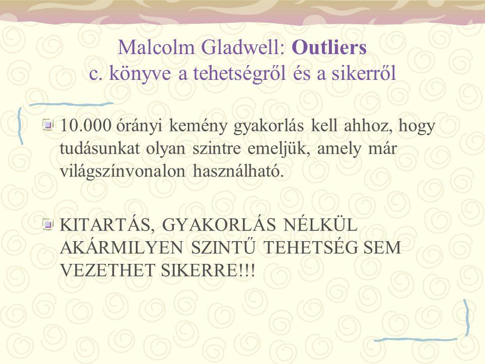 Malcolm Gladwell: Outliers c. könyve a tehetségről és a sikerről 10.000 órányi kemény gyakorlás kell ahhoz, hogy tudásunkat olyan szintre emeljük, ame