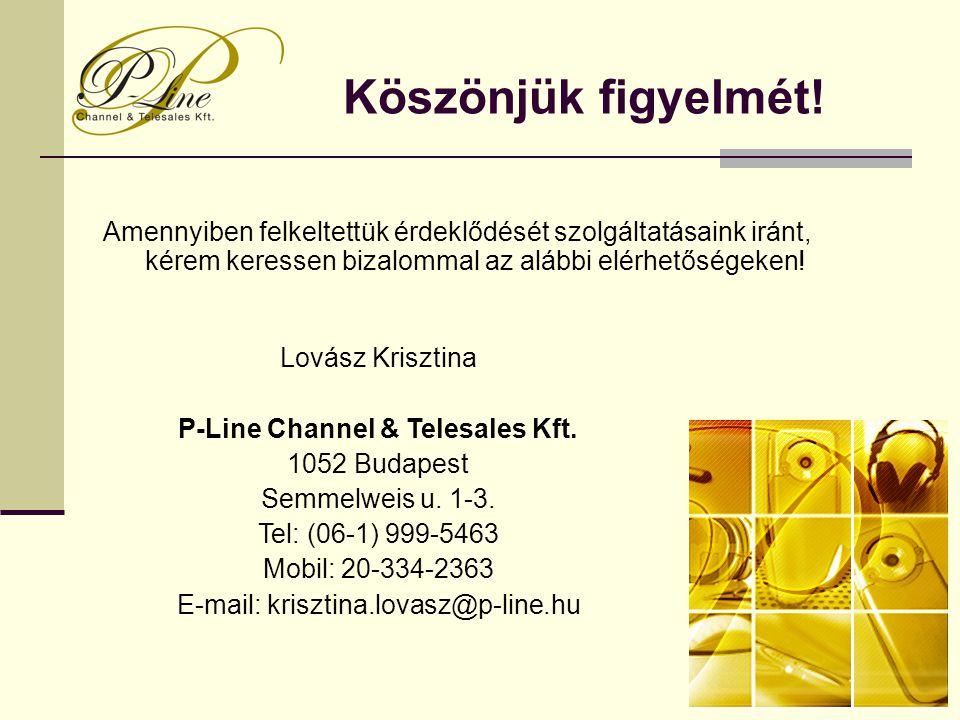 Köszönjük figyelmét! Lovász Krisztina P-Line Channel & Telesales Kft. 1052 Budapest Semmelweis u. 1-3. Tel: (06-1) 999-5463 Mobil: 20-334-2363 E-mail:
