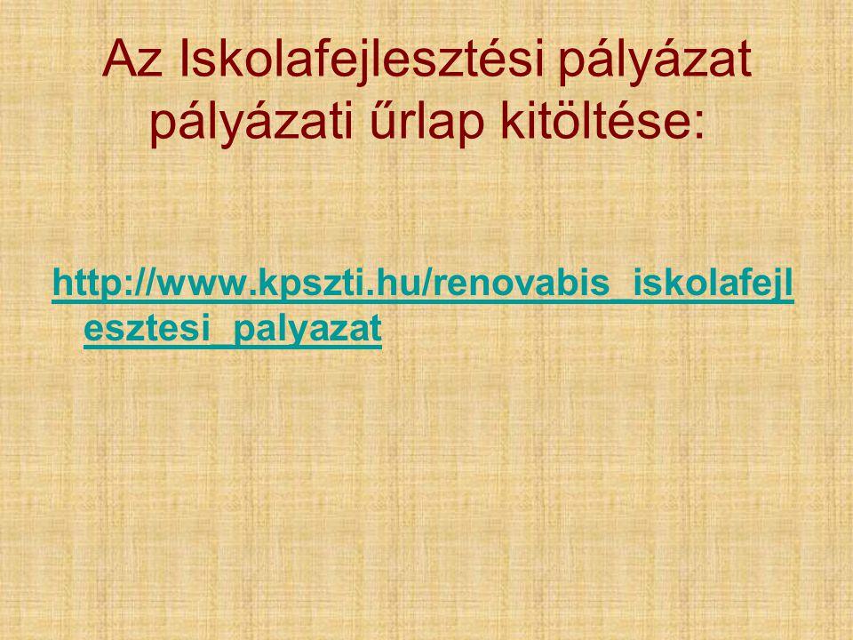 Az Iskolafejlesztési pályázat pályázati űrlap kitöltése: http://www.kpszti.hu/renovabis_iskolafejl esztesi_palyazat