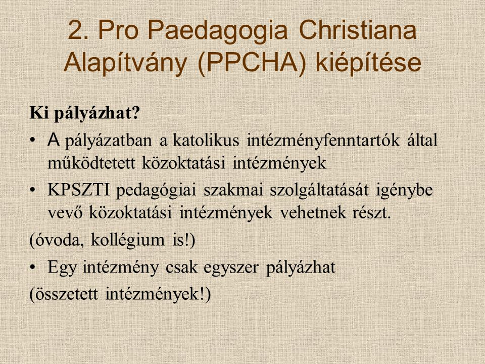 2. Pro Paedagogia Christiana Alapítvány (PPCHA) kiépítése Ki pályázhat.