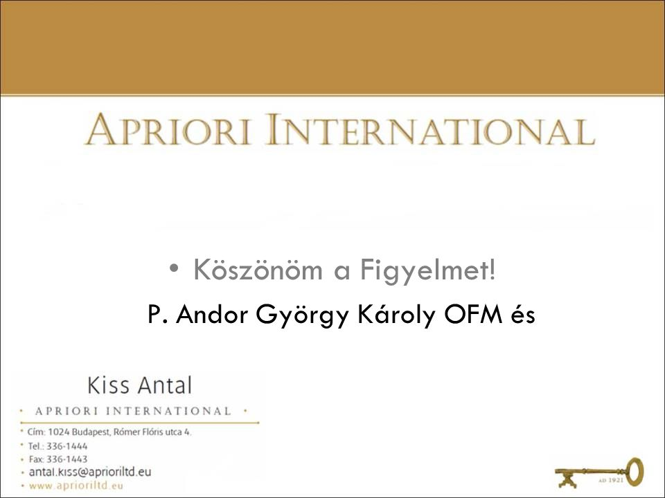 Köszönöm a Figyelmet! P. Andor György Károly OFM és